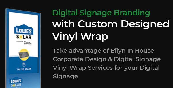 Digital Signage Branding with Custom Designed Vinyl Wrap